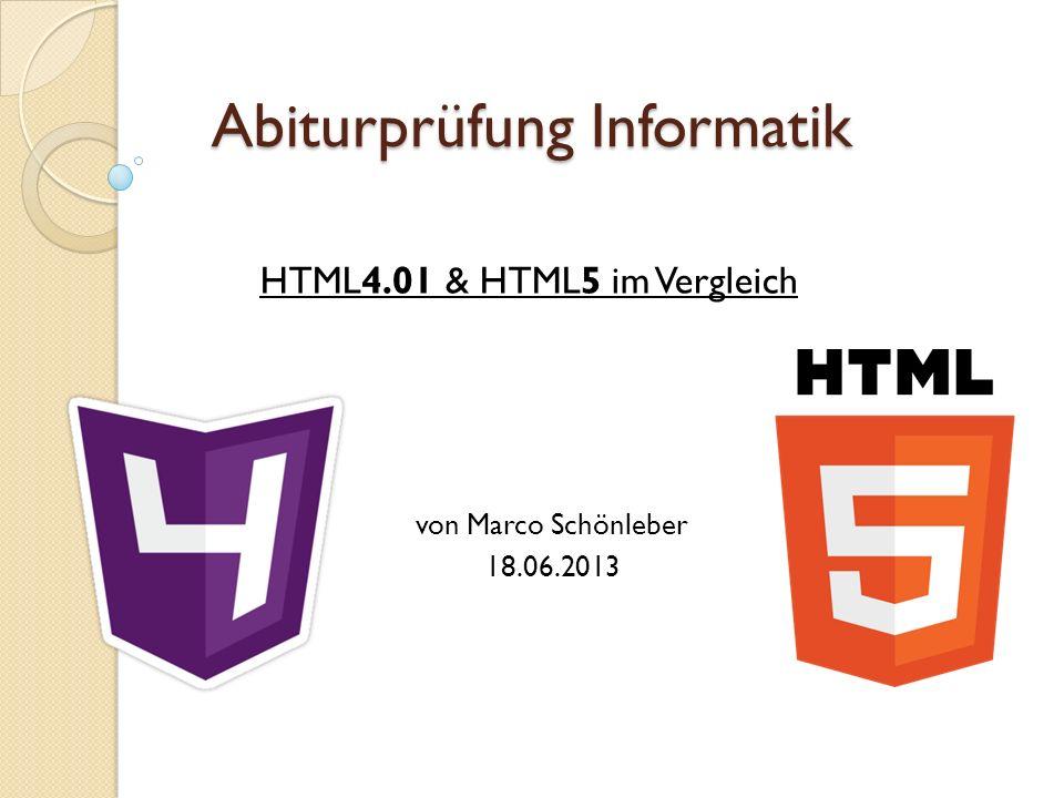 Abiturprüfung Informatik HTML4.01 & HTML5 im Vergleich von Marco Schönleber 18.06.2013