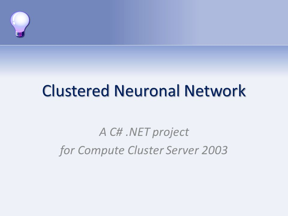 Clustered Neuronal Network A C#.NET project for Compute Cluster Server 2003