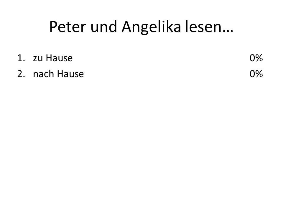 Peter und Angelika lesen… 1.zu Hause 2.nach Hause 0%