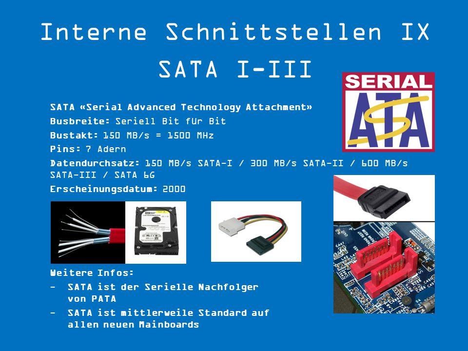 Weitere Infos: -SATA ist der Serielle Nachfolger von PATA -SATA ist mittlerweile Standard auf allen neuen Mainboards SATA «Serial Advanced Technology