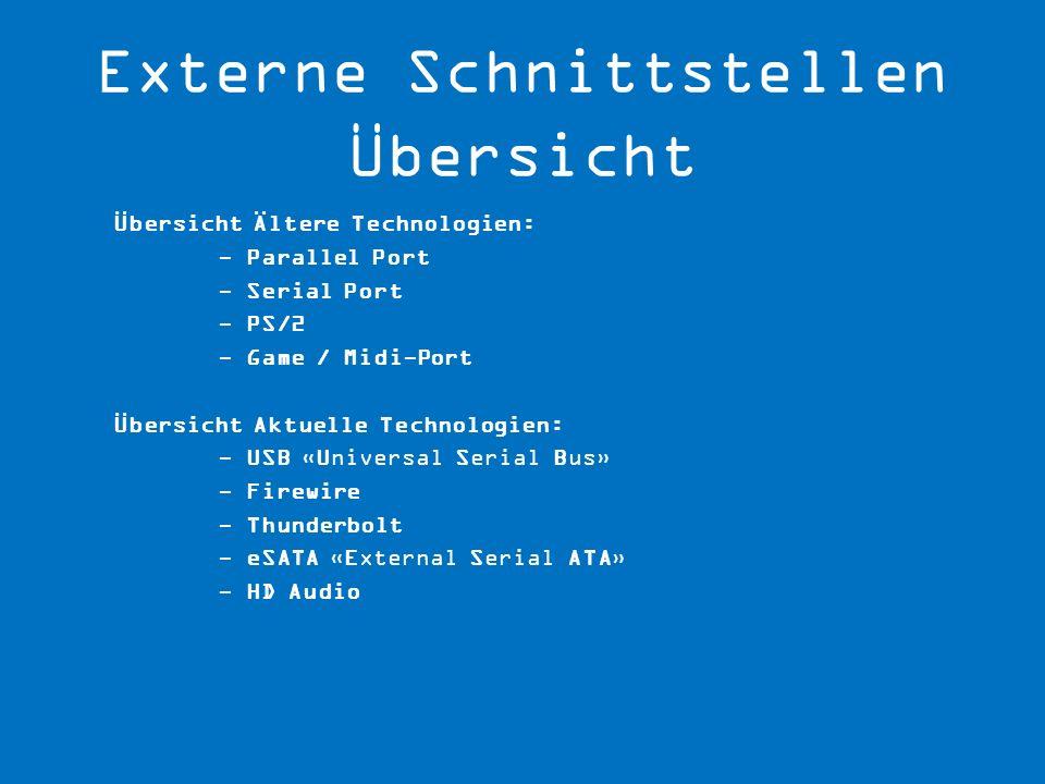 Übersicht Ältere Technologien: - Parallel Port - Serial Port - PS/2 - Game / Midi-Port Übersicht Aktuelle Technologien: - USB «Universal Serial Bus» -