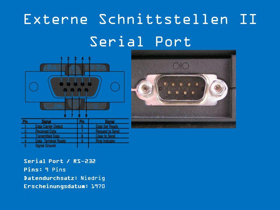 Serial Port / RS-232 Pins: 9 Pins Datendurchsatz: Niedrig Erscheinungsdatum: 1970.