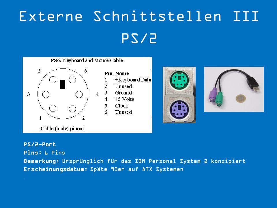 PS/2-Port Pins: 6 Pins Bemerkung: Ursprünglich für das IBM Personal System 2 konzipiert Erscheinungsdatum: Späte 90er auf ATX Systemen.