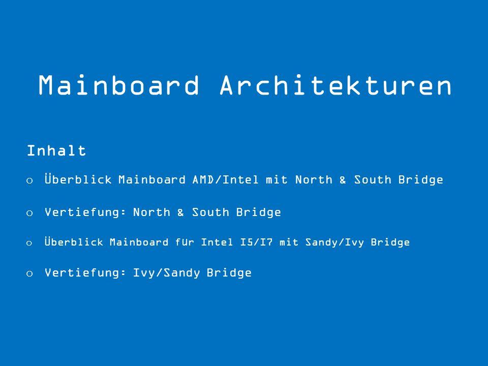 Inhalt o Überblick Mainboard AMD/Intel mit North & South Bridge o Vertiefung: North & South Bridge o Überblick Mainboard für Intel I5/I7 mit Sandy/Ivy