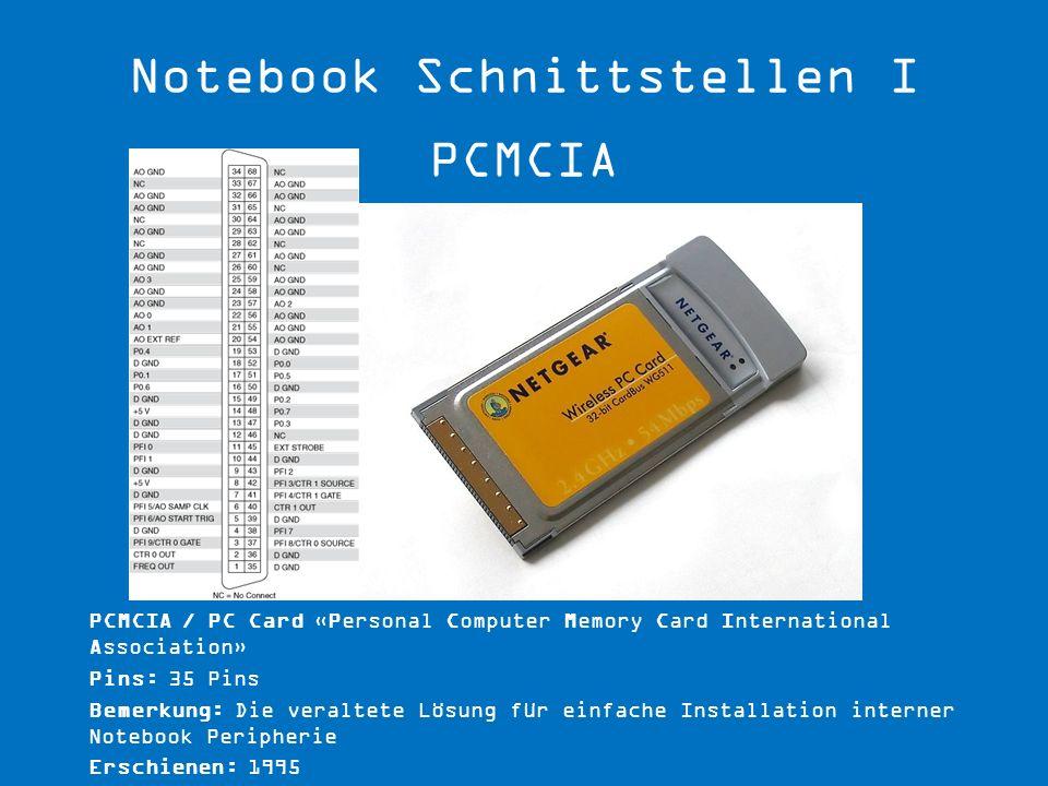 PCMCIA / PC Card «Personal Computer Memory Card International Association» Pins: 35 Pins Bemerkung: Die veraltete Lösung für einfache Installation int