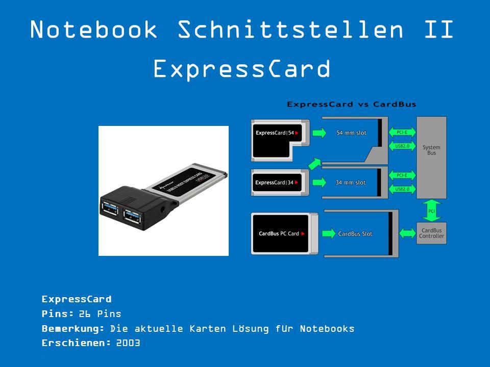 ExpressCard Pins: 26 Pins Bemerkung: Die aktuelle Karten Lösung für Notebooks Erschienen: 2003.