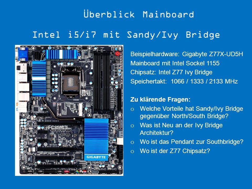 Beispielhardware: Gigabyte Z77X-UD5H Mainboard mit Intel Sockel 1155 Chipsatz: Intel Z77 Ivy Bridge Speichertakt: 1066 / 1333 / 2133 MHz Zu klärende F