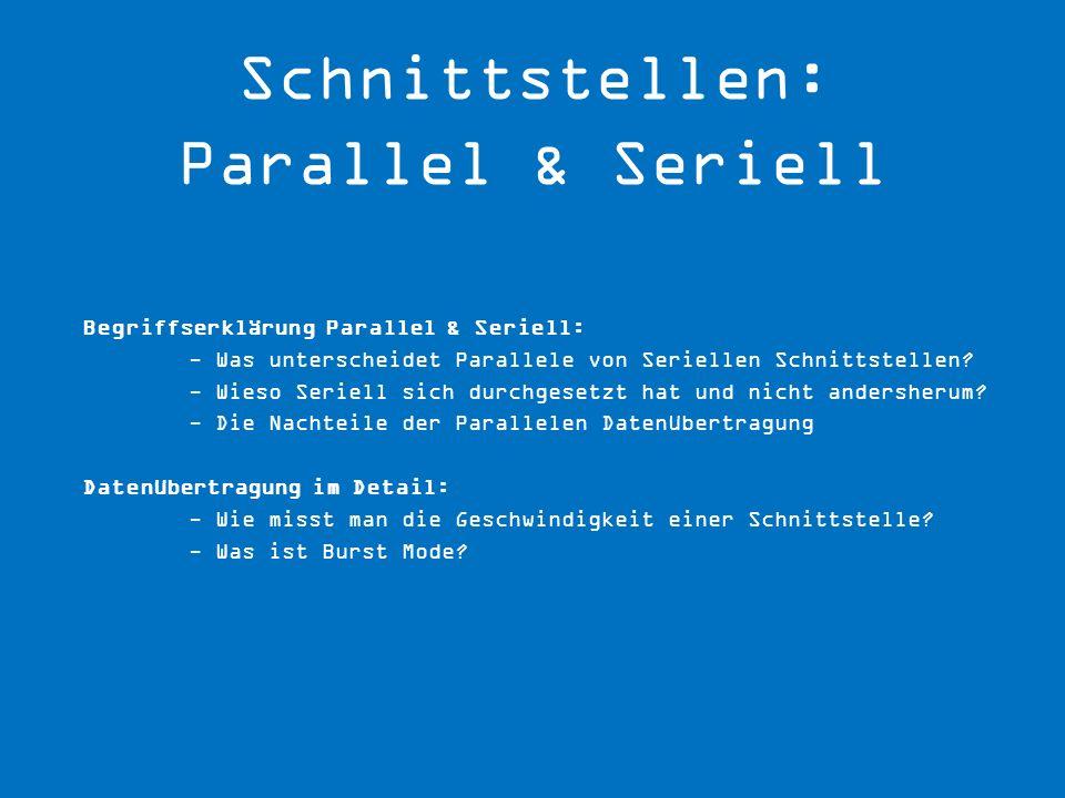 Begriffserklärung Parallel & Seriell: - Was unterscheidet Parallele von Seriellen Schnittstellen? - Wieso Seriell sich durchgesetzt hat und nicht ande