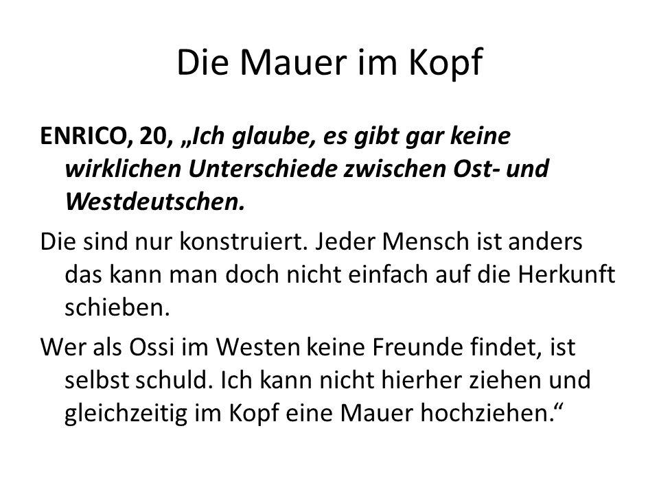 Die Mauer im Kopf ENRICO, 20, Ich glaube, es gibt gar keine wirklichen Unterschiede zwischen Ost- und Westdeutschen.