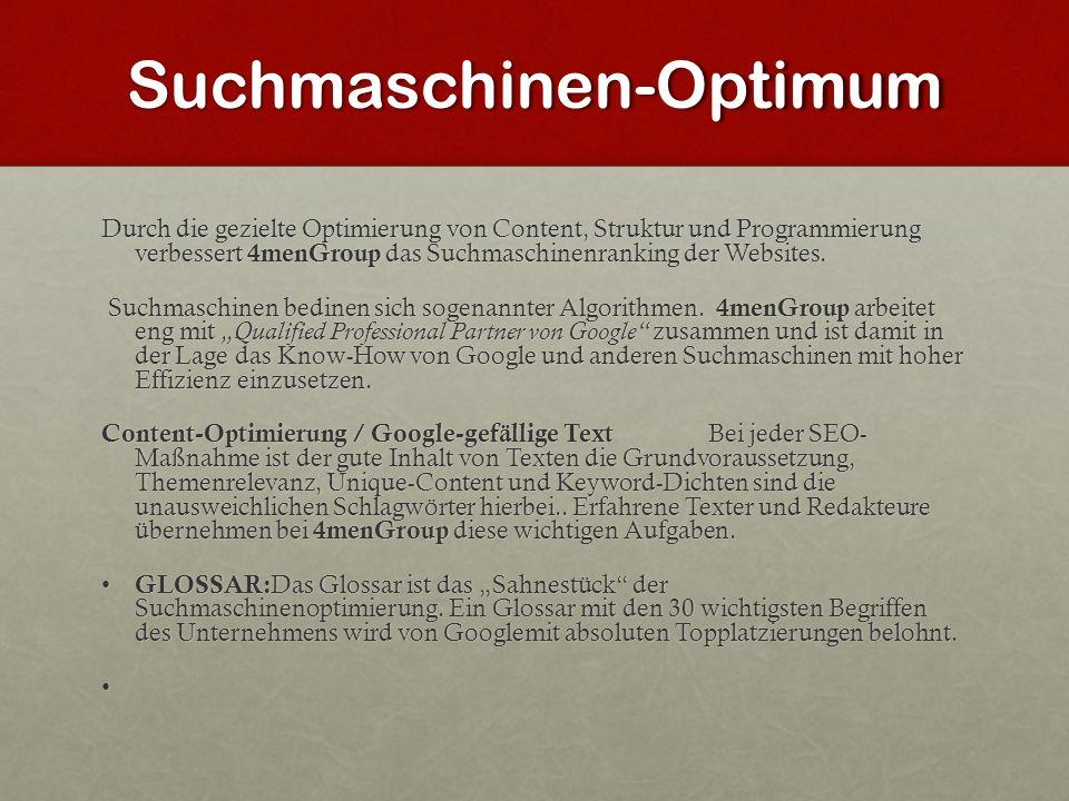 Suchmaschinen-Optimum Durch die gezielte Optimierung von Content, Struktur und Programmierung verbessert 4menGroup das Suchmaschinenranking der Websit