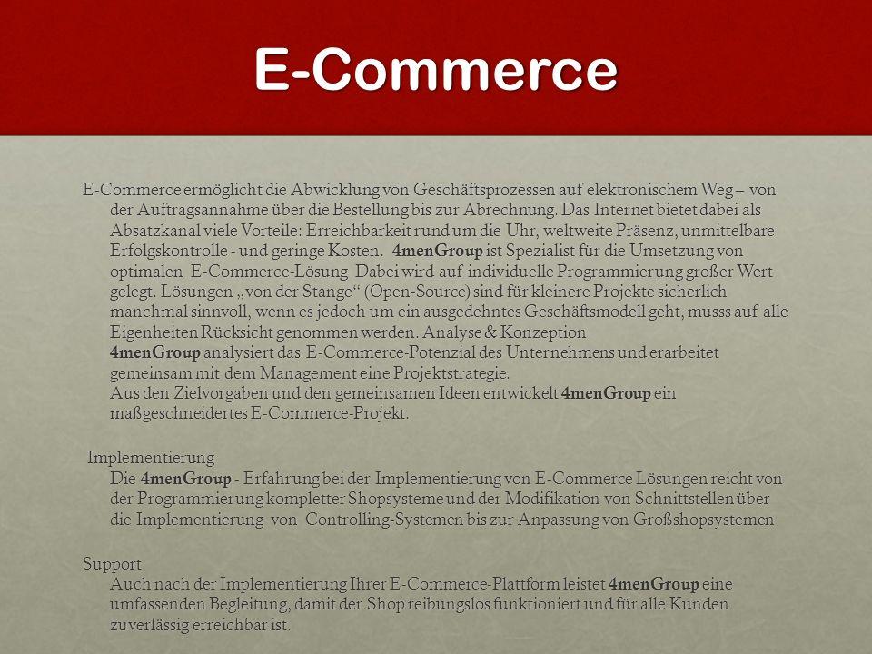 E-Commerce E-Commerce ermöglicht die Abwicklung von Geschäftsprozessen auf elektronischem Weg – von der Auftragsannahme über die Bestellung bis zur Ab