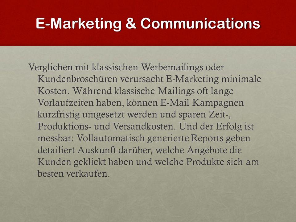 E-Marketing & Communications Verglichen mit klassischen Werbemailings oder Kundenbroschüren verursacht E-Marketing minimale Kosten. Während klassische