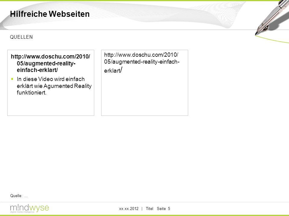 xx.xx.2012 | Titel Seite 5 Hilfreiche Webseiten QUELLEN Quelle: … http://www.doschu.com/2010/ 05/augmented-reality- einfach-erklart/ In diese Video wi