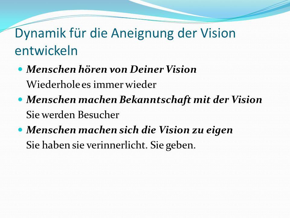 Dynamik für die Aneignung der Vision entwickeln Menschen hören von Deiner Vision Wiederhole es immer wieder Menschen machen Bekanntschaft mit der Visi