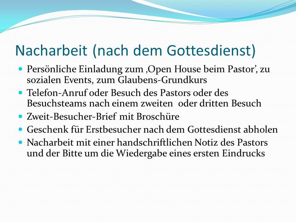 Nacharbeit (nach dem Gottesdienst) Persönliche Einladung zum Open House beim Pastor, zu sozialen Events, zum Glaubens-Grundkurs Telefon-Anruf oder Bes