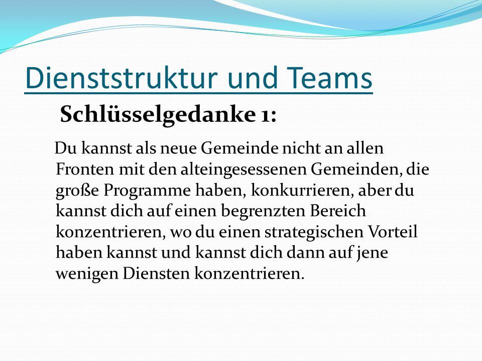 Dienststruktur und Teams Du kannst als neue Gemeinde nicht an allen Fronten mit den alteingesessenen Gemeinden, die große Programme haben, konkurriere