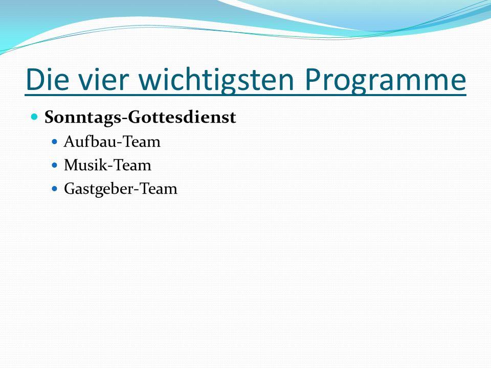 Die vier wichtigsten Programme Sonntags-Gottesdienst Aufbau-Team Musik-Team Gastgeber-Team