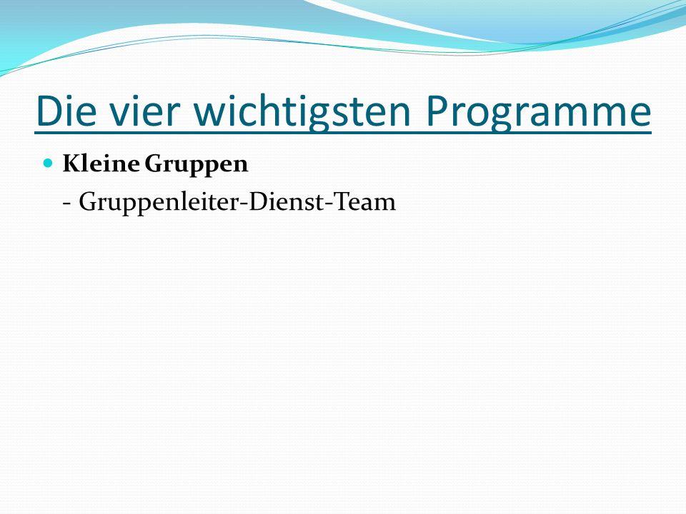 Die vier wichtigsten Programme Kleine Gruppen - Gruppenleiter-Dienst-Team
