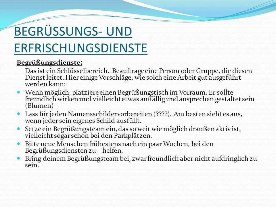 BEGRÜSSUNGS- UND ERFRISCHUNGSDIENSTE Begrüßungsdienste: Das ist ein Schlüsselbereich. Beauftrage eine Person oder Gruppe, die diesen Dienst leitet. Hi