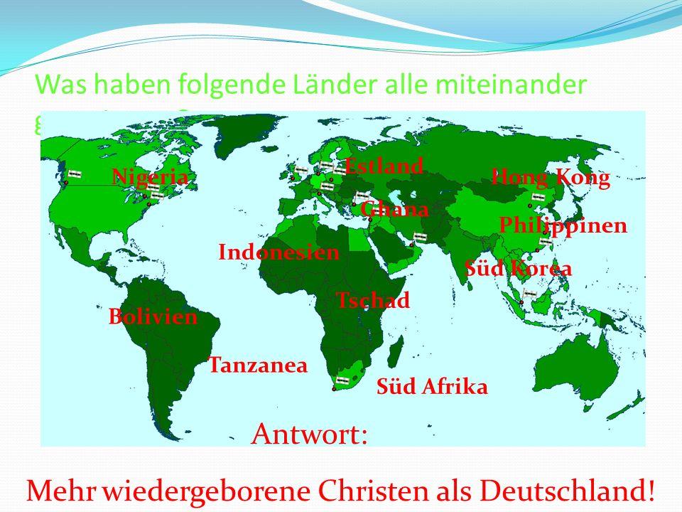 Was haben folgende Länder alle miteinander gemeinsam? Nigeria Ghana Indonesien Süd Korea Bolivien Tschad Hong Kong Tanzanea Philippinen Estland Süd Af