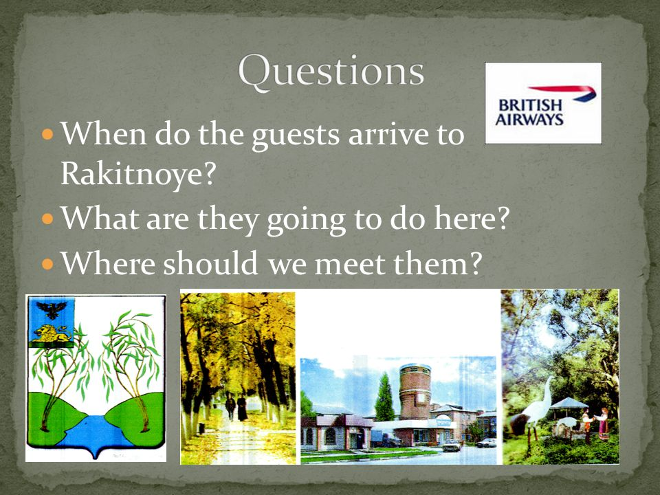 When do the guests arrive to Rakitnoye? What are they going to do here? Where should we meet them?