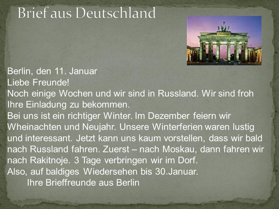 Berlin, den 11. Januar Liebe Freunde! Noch einige Wochen und wir sind in Russland. Wir sind froh Ihre Einladung zu bekommen. Bei uns ist ein richtiger