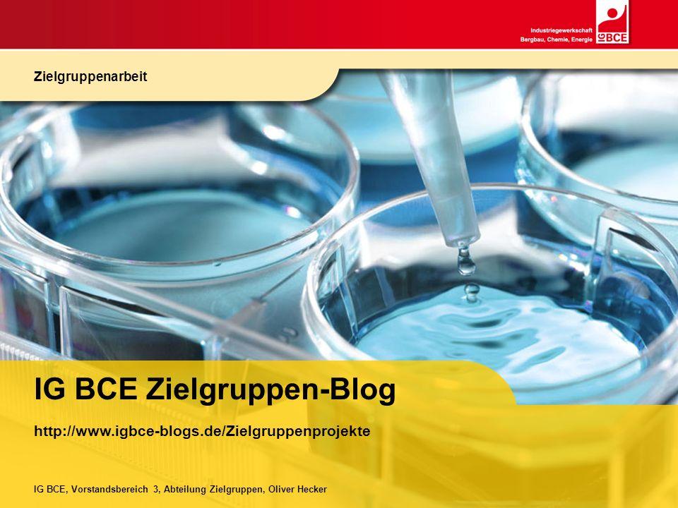 IG BCE, Vorstandsbereich 3, Abteilung Zielgruppen, Oliver Hecker http://www.igbce-blogs.de/Zielgruppenprojekte IG BCE Zielgruppen-Blog Zielgruppenarbe