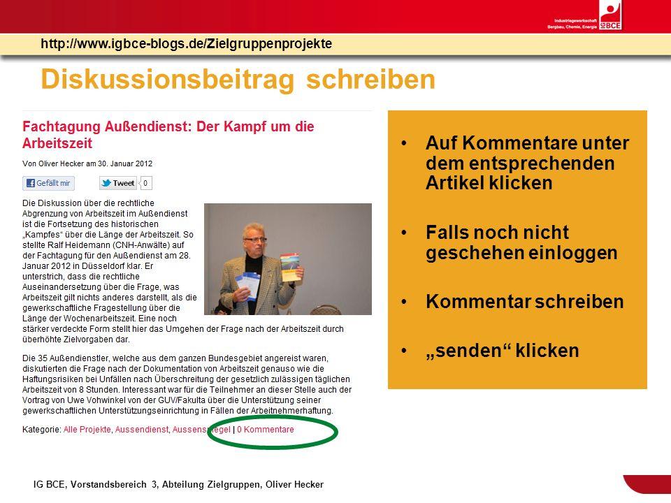IG BCE, Vorstandsbereich 3, Abteilung Zielgruppen, Oliver Hecker http://www.igbce-blogs.de/Zielgruppenprojekte Diskussionsbeitrag schreiben Auf Kommen