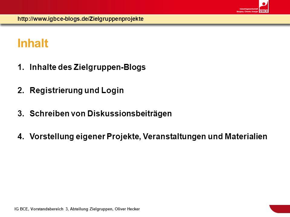 IG BCE, Vorstandsbereich 3, Abteilung Zielgruppen, Oliver Hecker http://www.igbce-blogs.de/Zielgruppenprojekte Vorstellung eigener Projekte und Veranstaltungen 3.Bilder und Dateien einfügen 4.Links einfügen 1.Titel eingeben 2.Text eingeben Text Bilder, Video, Audio, Dateianhänge Link einfügen, ändern, entfernen
