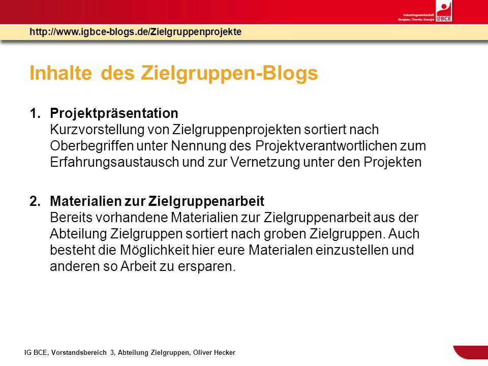 IG BCE, Vorstandsbereich 3, Abteilung Zielgruppen, Oliver Hecker http://www.igbce-blogs.de/Zielgruppenprojekte Inhalte des Zielgruppen-Blogs 3.Mitdiskutieren Zielgruppenarbeit lebt von der Beteiligung.