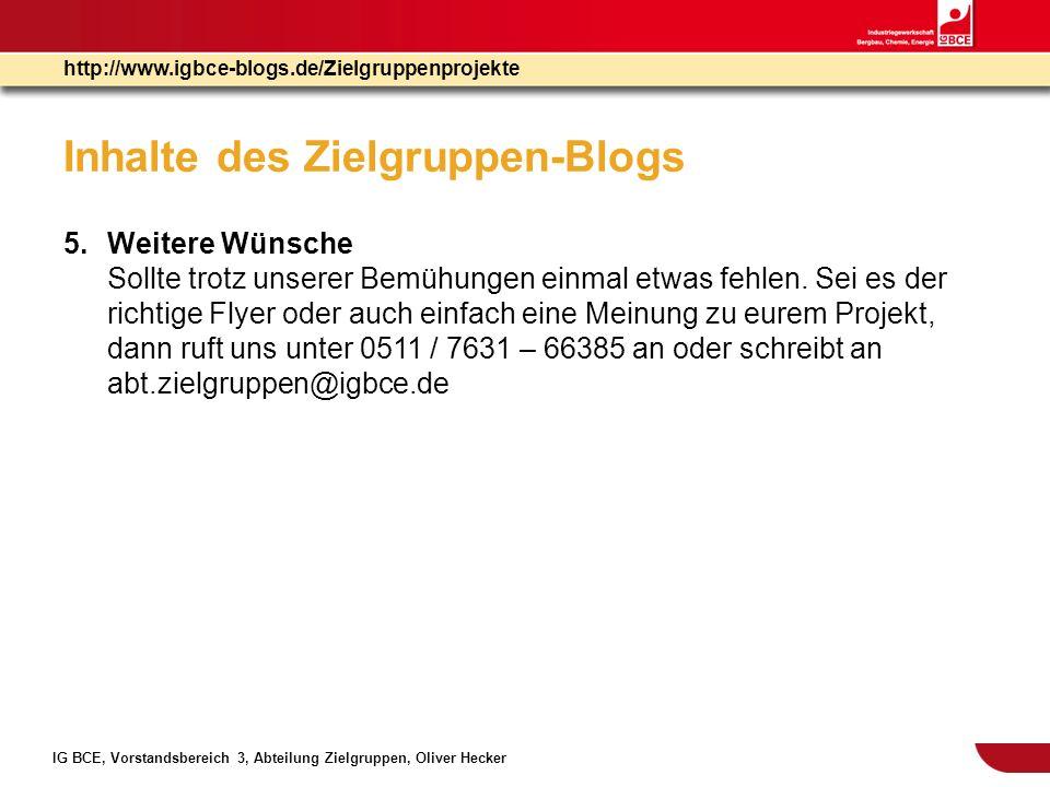 IG BCE, Vorstandsbereich 3, Abteilung Zielgruppen, Oliver Hecker http://www.igbce-blogs.de/Zielgruppenprojekte Inhalte des Zielgruppen-Blogs 5.Weitere