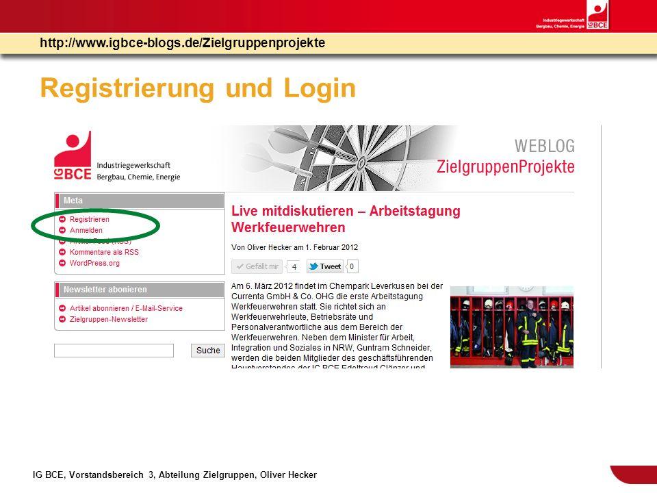 IG BCE, Vorstandsbereich 3, Abteilung Zielgruppen, Oliver Hecker http://www.igbce-blogs.de/Zielgruppenprojekte Registrierung Registrieren auf Blog klicken Benutzernamen und E-Mail eintragen Registrieren klicken Link in Bestätigungsmail in deinem E-Mail-Postfach klicken loslegen