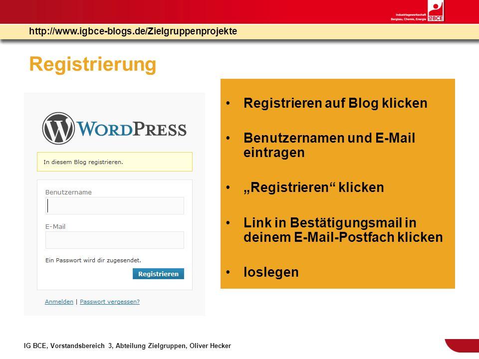 IG BCE, Vorstandsbereich 3, Abteilung Zielgruppen, Oliver Hecker http://www.igbce-blogs.de/Zielgruppenprojekte Registrierung Registrieren auf Blog kli