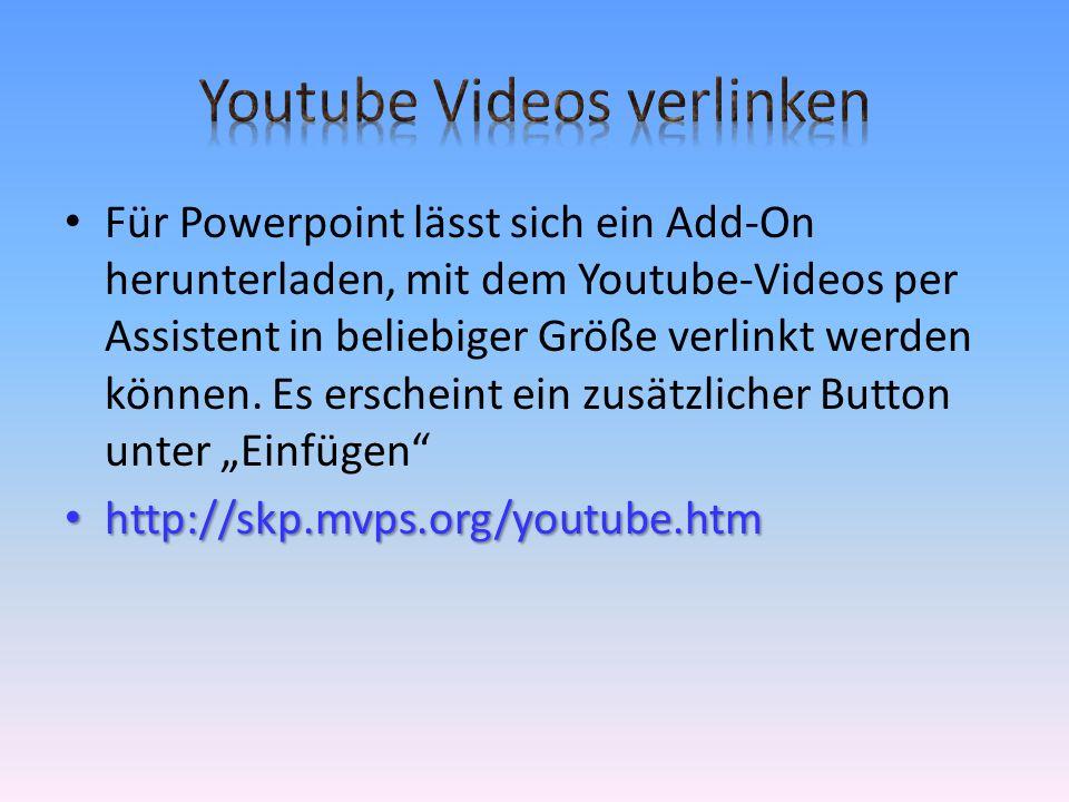 Für Powerpoint lässt sich ein Add-On herunterladen, mit dem Youtube-Videos per Assistent in beliebiger Größe verlinkt werden können.