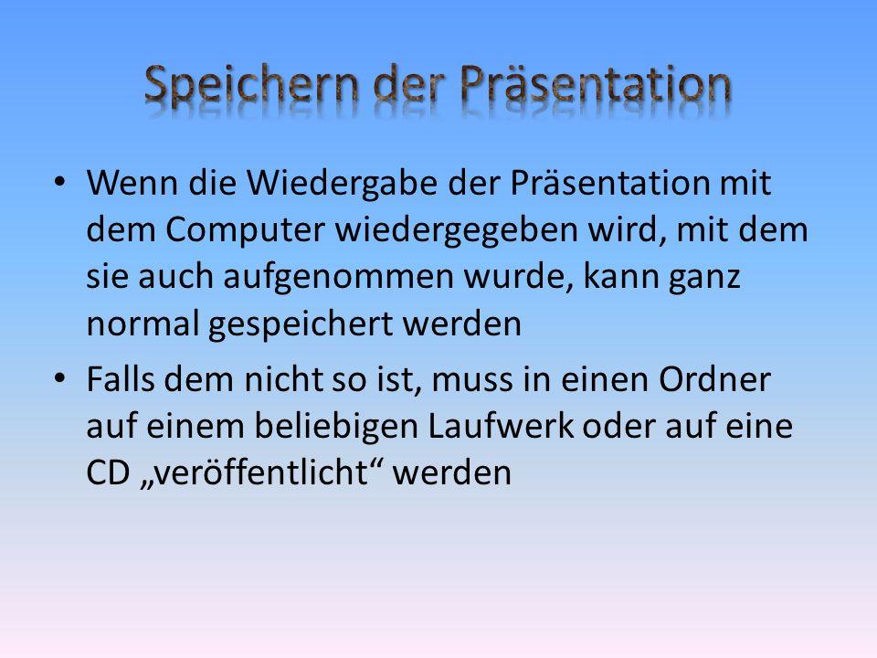 Wenn die Wiedergabe der Präsentation mit dem Computer wiedergegeben wird, mit dem sie auch aufgenommen wurde, kann ganz normal gespeichert werden Falls dem nicht so ist, muss in einen Ordner auf einem beliebigen Laufwerk oder auf eine CD veröffentlicht werden