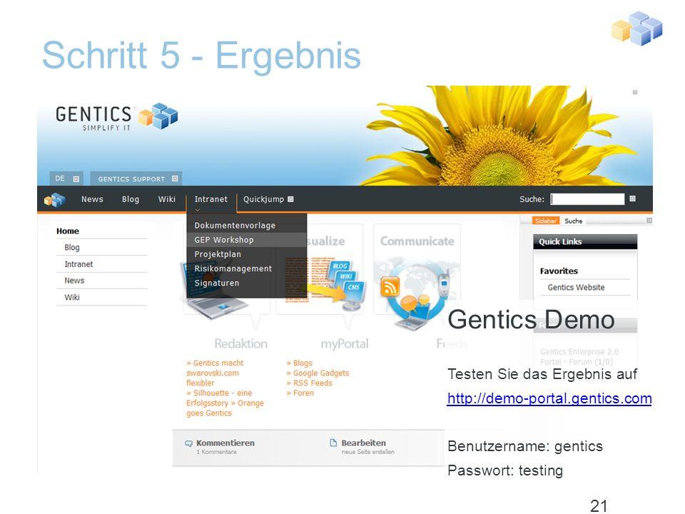 Schritt 5 - Ergebnis 20 Gentics Demo Testen Sie das Ergebnis auf http://demo-portal.gentics.com Benutzername: gentics Passwort: testing