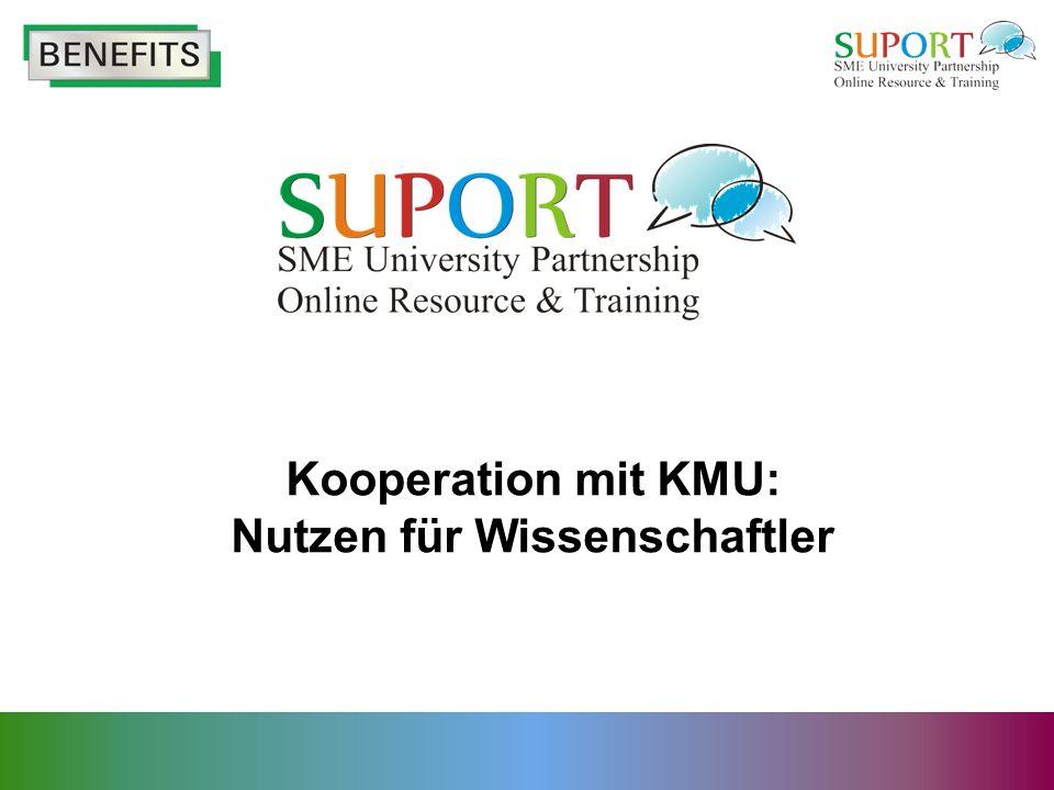 Überblick Lernziele: Ziel des Moduls ist es, Wissenschaftlern einige bedeutende Nutzenaspekte der Zusammenarbeit mit KMU aufzuzeigen.