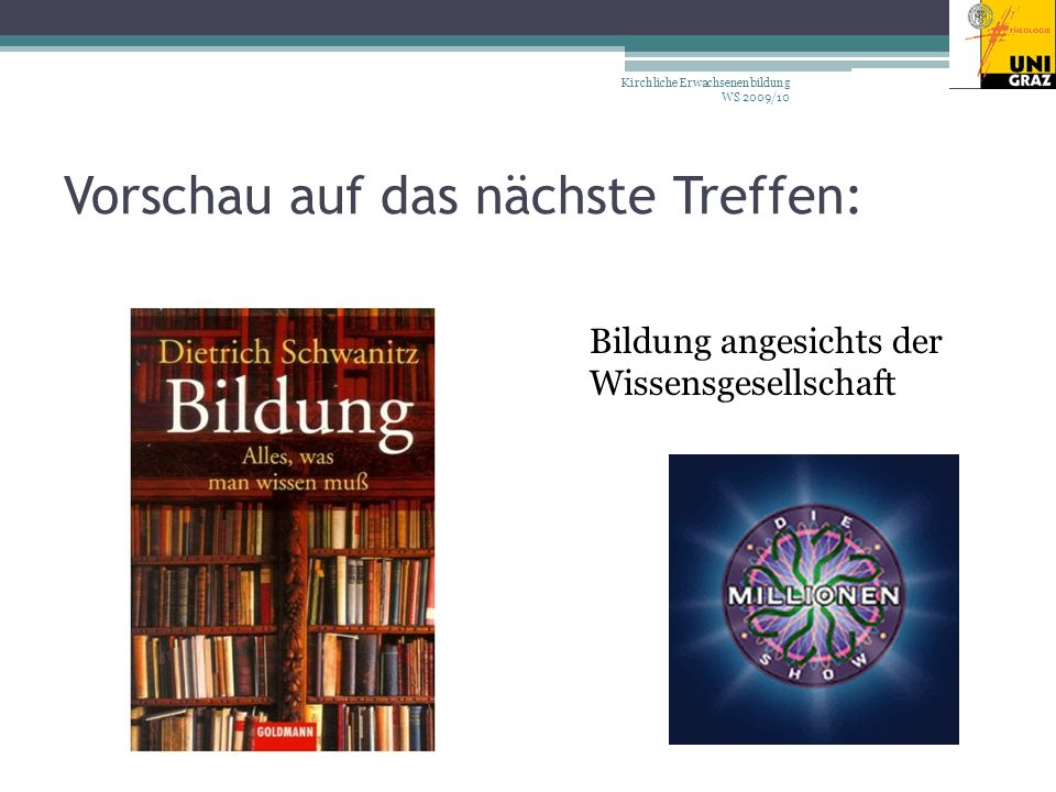 Vorschau auf das nächste Treffen: Bildung angesichts der Wissensgesellschaft Kirchliche Erwachsenenbildung WS 2009/10