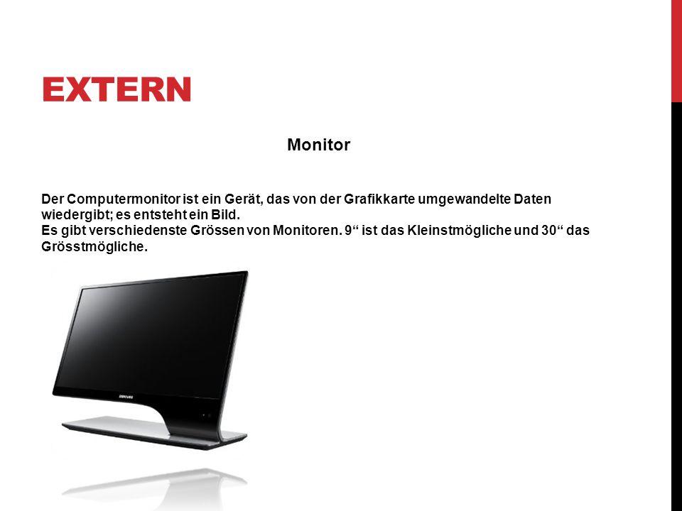 EXTERN Monitor Der Computermonitor ist ein Gerät, das von der Grafikkarte umgewandelte Daten wiedergibt; es entsteht ein Bild. Es gibt verschiedenste