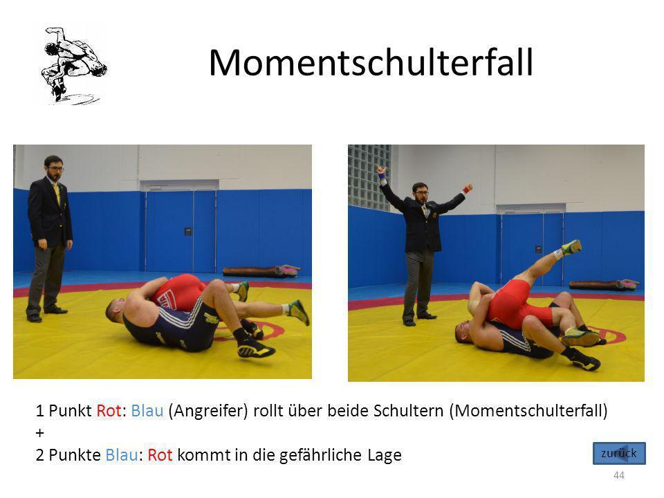 Momentschulterfall 44 1 Punkt Rot: Blau (Angreifer) rollt über beide Schultern (Momentschulterfall) + 2 Punkte Blau: Rot kommt in die gefährliche Lage
