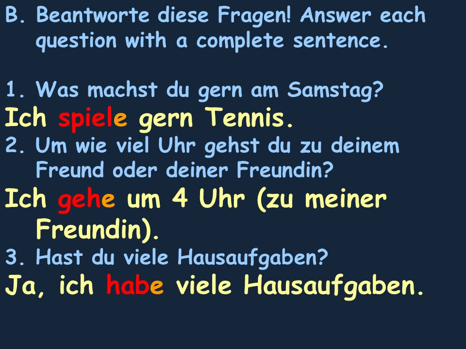 B. Beantworte diese Fragen. Answer each question with a complete sentence.