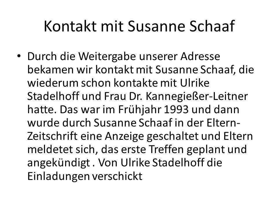 Kontakt mit Susanne Schaaf Durch die Weitergabe unserer Adresse bekamen wir kontakt mit Susanne Schaaf, die wiederum schon kontakte mit Ulrike Stadelh