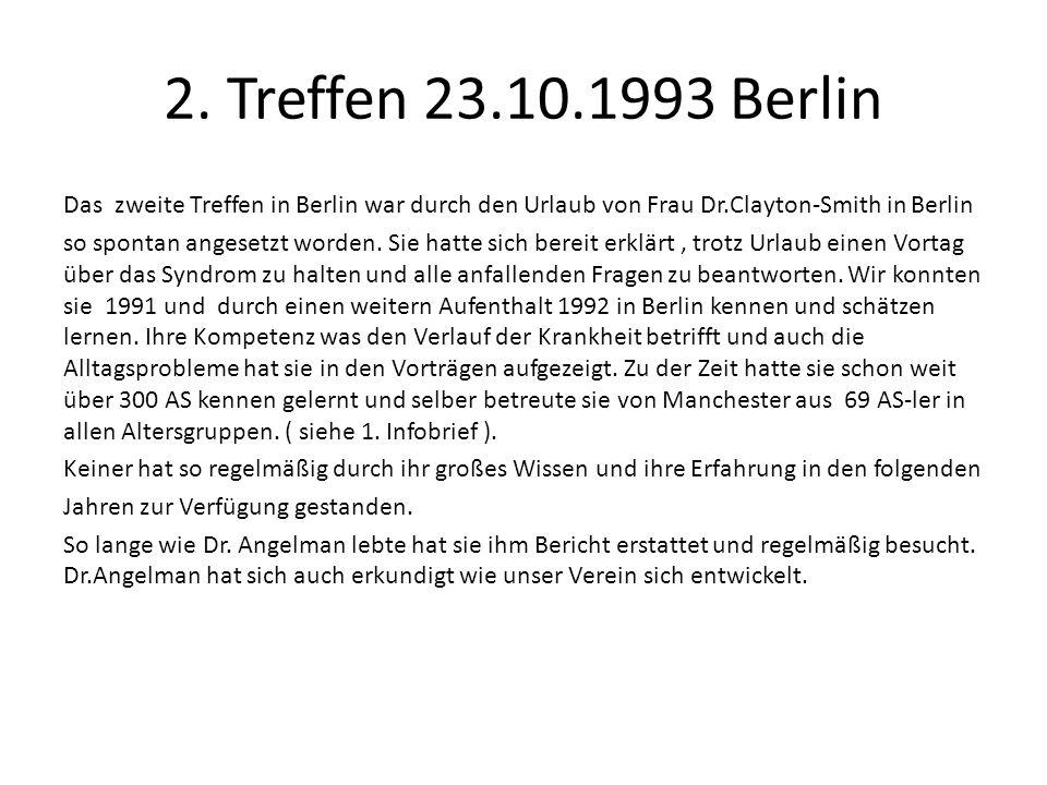 2. Treffen 23.10.1993 Berlin Das zweite Treffen in Berlin war durch den Urlaub von Frau Dr.Clayton-Smith in Berlin so spontan angesetzt worden. Sie ha