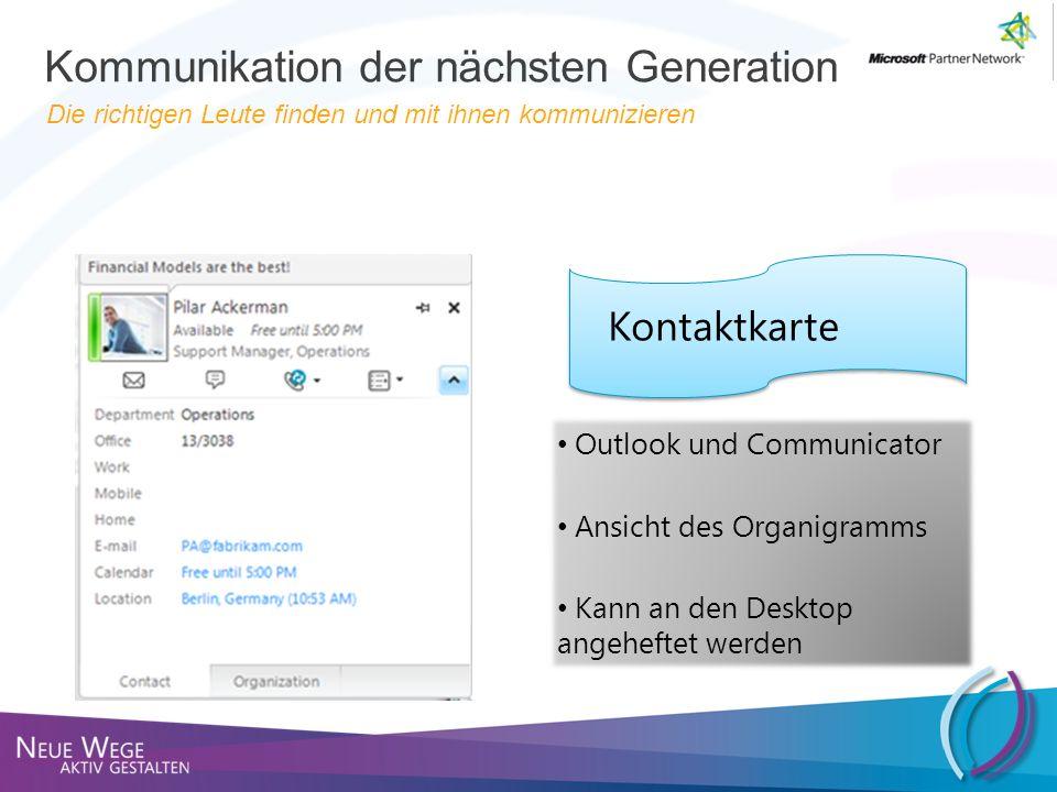 Kontaktkarte Outlook und Communicator Ansicht des Organigramms Kann an den Desktop angeheftet werden Kommunikation der nächsten Generation Die richtig