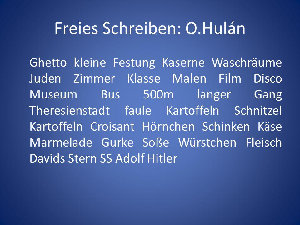 Freies Schreiben: O.Hulán Ghetto kleine Festung Kaserne Waschräume Juden Zimmer Klasse Malen Film Disco Museum Bus 500m langer Gang Theresienstadt fau