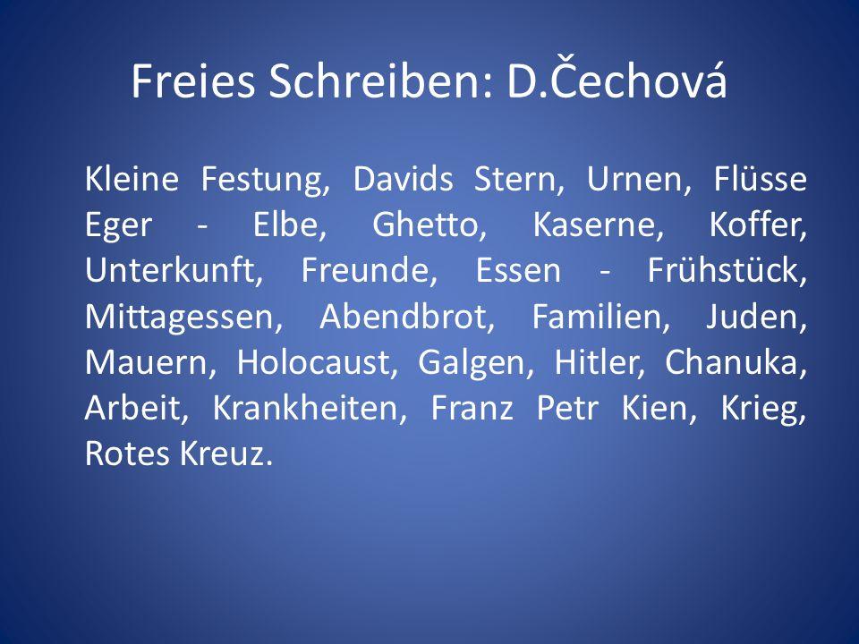 Freies Schreiben: D.Čechová Kleine Festung, Davids Stern, Urnen, Flüsse Eger - Elbe, Ghetto, Kaserne, Koffer, Unterkunft, Freunde, Essen - Frühstück,
