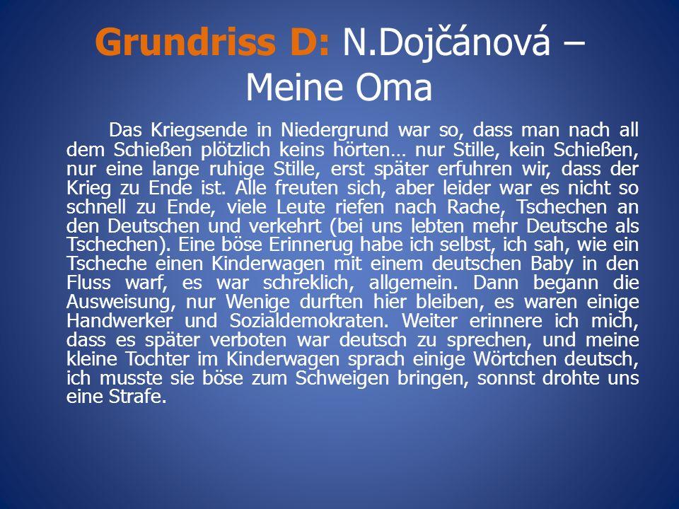 Grundriss D: N.Dojčánová – Meine Oma Das Kriegsende in Niedergrund war so, dass man nach all dem Schießen plötzlich keins hörten… nur Stille, kein Sch