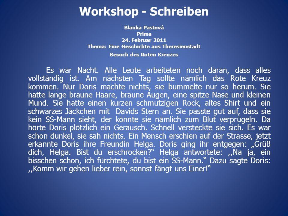 Workshop - Schreiben Blanka Pastová Prima 24. Februar 2011 Thema: Eine Geschichte aus Theresienstadt Besuch des Roten Kreuzes Es war Nacht. Alle Leute