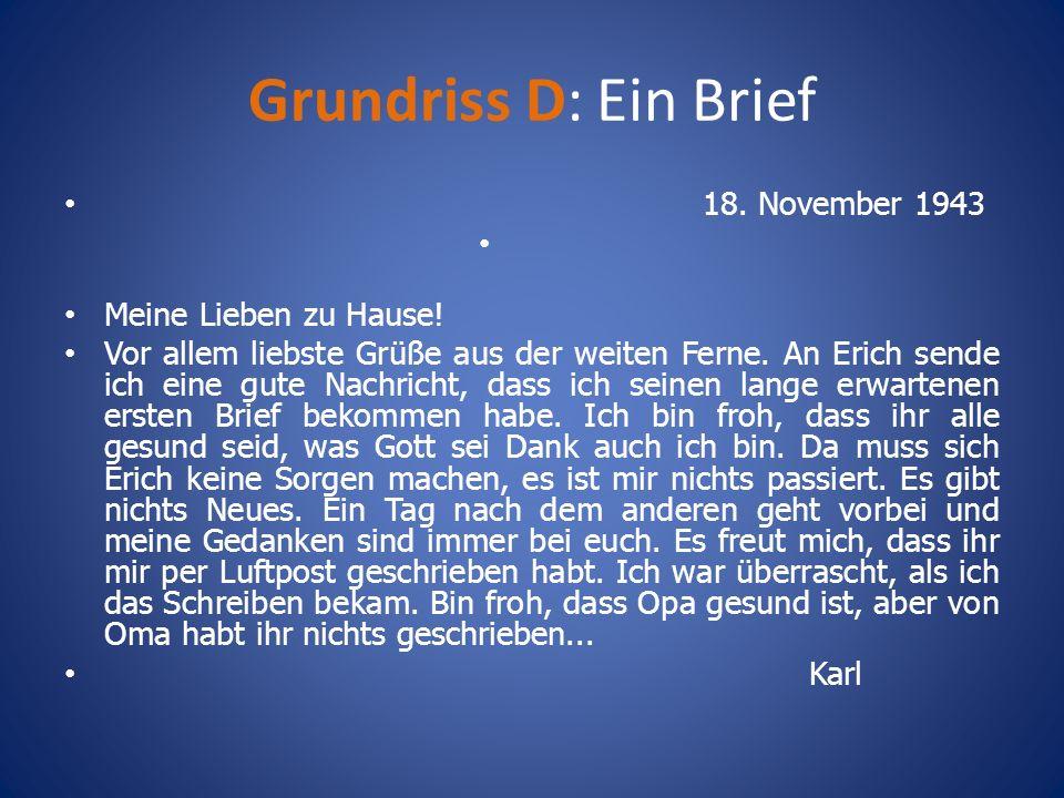 Grundriss D: Ein Brief 18. November 1943 Meine Lieben zu Hause! Vor allem liebste Grüße aus der weiten Ferne. An Erich sende ich eine gute Nachricht,