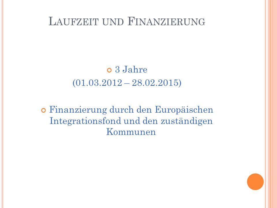 L AUFZEIT UND F INANZIERUNG 3 Jahre (01.03.2012 – 28.02.2015) Finanzierung durch den Europäischen Integrationsfond und den zuständigen Kommunen